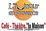 Café théâtre la maison Aix en Provence