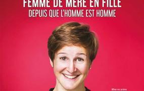 Spectacle Emma Loiselle Dans Femme De Mère En Fille Depuis Que L'Homme Est Homme