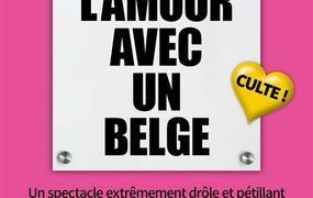 Spectacle Faites L'Amour Avec Un Belge !