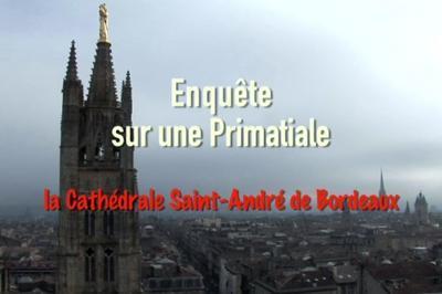 Projection Du Film : Enquête Sur Une Primatiale, La Cathédrale Saint-andré De Bordeaux