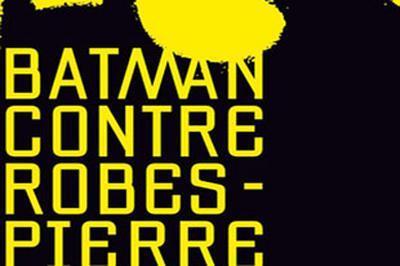 Batman Contre Robespierre à Nantes