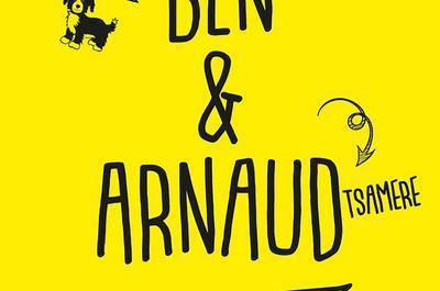 Ben & Arnaud Tsamere - Enfin sur scène à Paris 10ème
