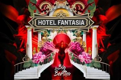 Bertha'S Fantasia #3 : Hôtel Fantasia à Paris 11ème