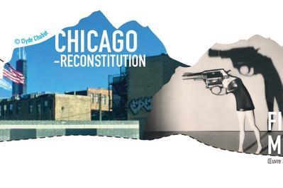Chicago-reconstitution, Édition Scénique #1 & Fille De Militaire, Édition Scénique #4 à Montreuil