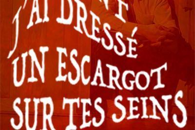 Comment J'ai Dressé Un Escargot Sur Tes Seins à Avignon