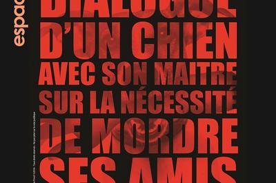 Dialogue D'un Chien Avec Son Maître Sur La Nécessité De Mordre Ses Amis à Nice