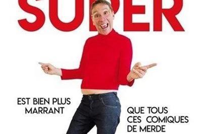 Didier Super Dans Didier Super Est Bien Plus Marrant Que Tous Ces Comiques De Merde à Nantes