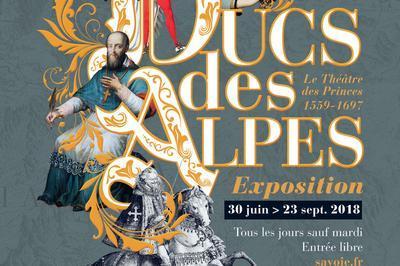 Ducs Des Alpes : Le Théâtre Des Princes - 1559-1697. à Chambery