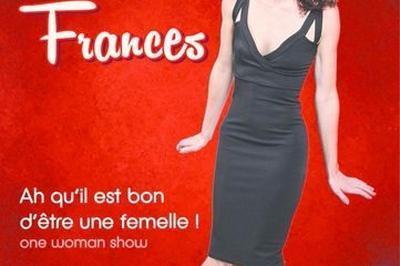 Céline Frances - Ah qu'il est bon d'être une femelle ! à Sarry