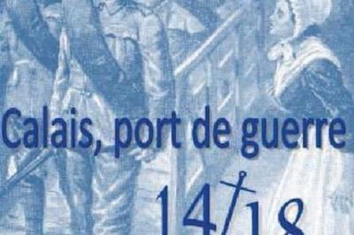 Exposition Calais Port De Guerre, 14-18