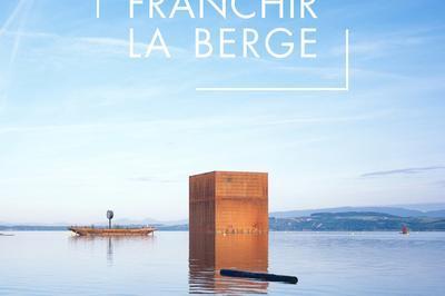 Exposition Franchir La Berge. L'eau Et L'habiter. à Lyon