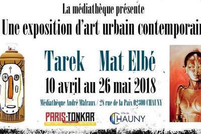 Exposition Tarek X Mat Elbé à Chauny