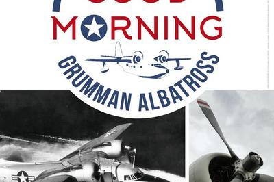 Exposition Temporaire Good Morning - Grumman Albatross à Biscarrosse
