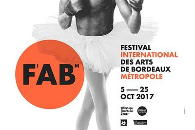 FAB - Festival International des Arts de Bordeaux Métropole 2017