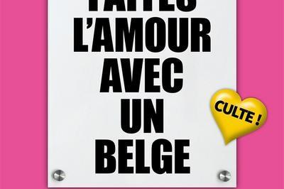 Faites L'Amour Avec Un Belge ! à Hyeres