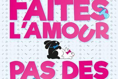 Faites L'Amour... Pas Des Gosses à Mulhouse