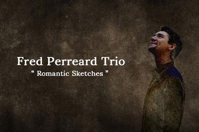Fred Perreard Trio  «Romantic Sketches» à Nice