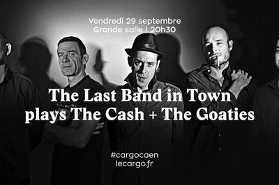 The Last Band in Town plays The Cash + The Goaties à Caen