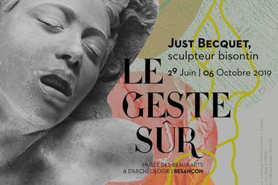 Le Geste Sûr : Just Becquet, Sculpteur Bisontin à Besancon