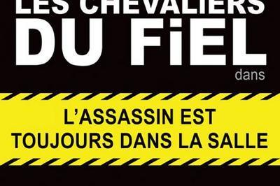 Les Chevaliers Du Fiel - L'assassin Est Toujours Dans La Salle à Avignon