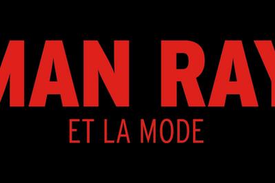Report Man Ray Et La Mode / Billet Open à Paris 6ème