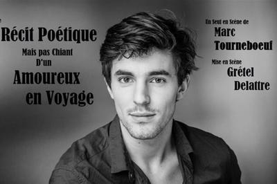Marc Tourneboeuf dans Le Récit Poétique mais pas Chiant d'un Amoureux en Voyage à Thorigny sur Marne