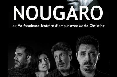 Nougaro Ou Ma Fabuleuse Histoire D'amour Avec Marie-christine à Paris 9ème