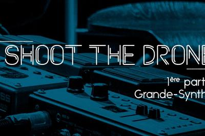 Shoot The Drone + Grande Synthe à Montreuil