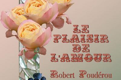 Spectacle - Le plaisir de l'amour - Robert Poudérou à Clermont Ferrand