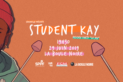 Student Kay - Release Party Le Jeu à Paris 18ème