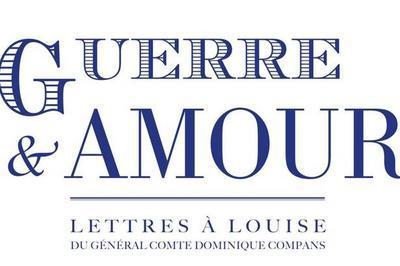 Guerre & Amour - Lettres à Louise du général comte Dominique Compans à Laas