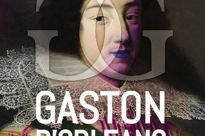 Visite Commentée De L'exposition Gaston D'orléans : Prince Rebelle Et Mécène à Blois