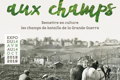 Visite Libre De L'exposition « Retour Aux Champs. Remettre En Culture Les Champs De Bataille De La Grande Guerre » à Fleuriel