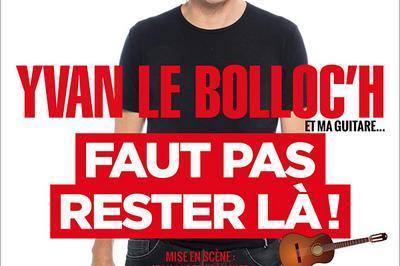 Yvan Le Bolloc'h - Faut Pas Rester La ! à Neufchateau