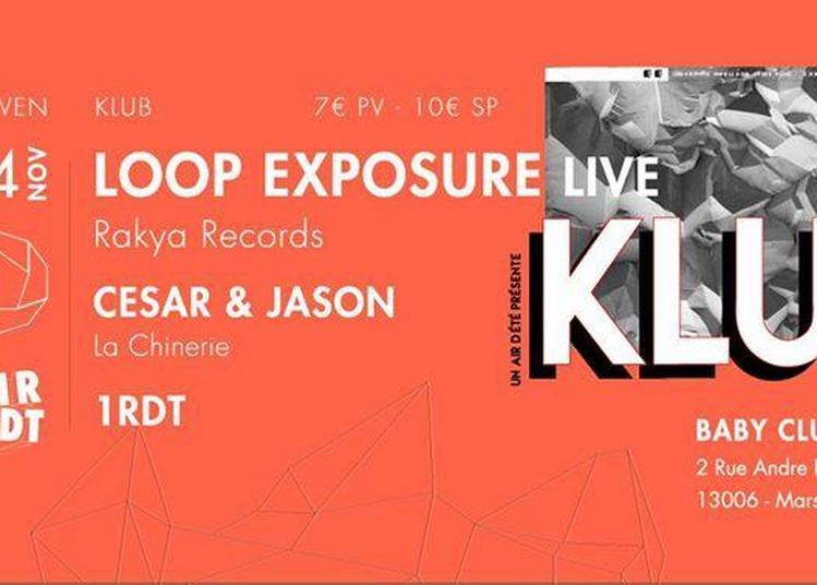1RDT - KLUB #2 w/ Loop Exposure LIVE + Cesar & Jason à Marseille