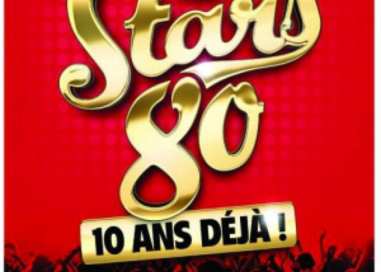 Stars 80 - 10 Ans Deja à Montpellier