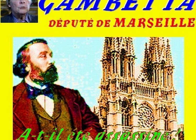 Claude Camous raconte Gambetta, député de Marseille A-t-il été assassiné ?