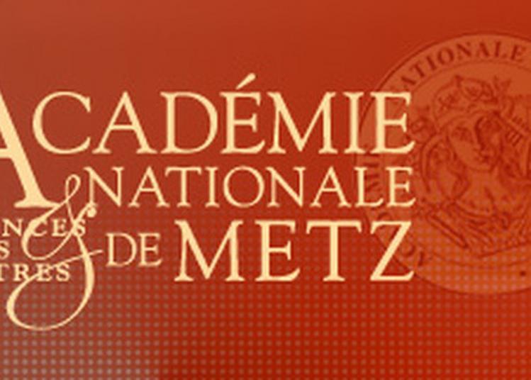A La Découverte De L'académie Nationale Des Sciences, Des Arts Et Des Lettres à Metz