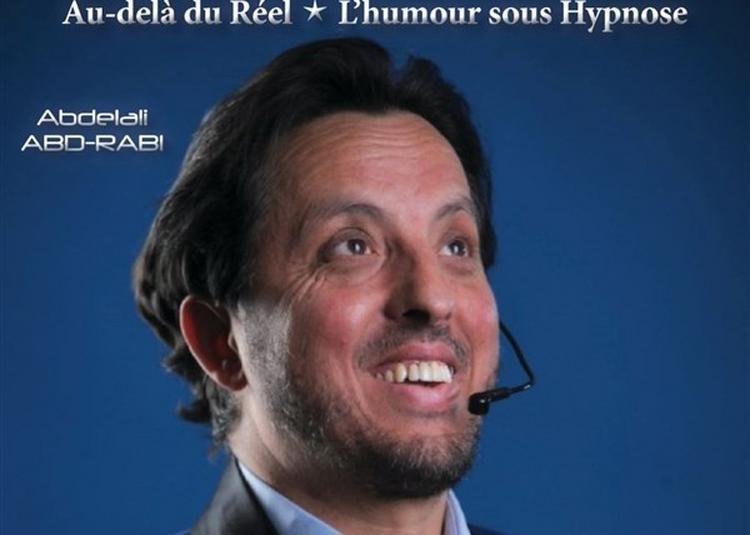 Abdelali Abd-Rabi : Show D'Hypnose Au Delà Du Réel à Venissieux
