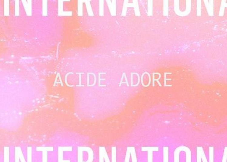 Acide Adore - Les Amants à Paris 11ème