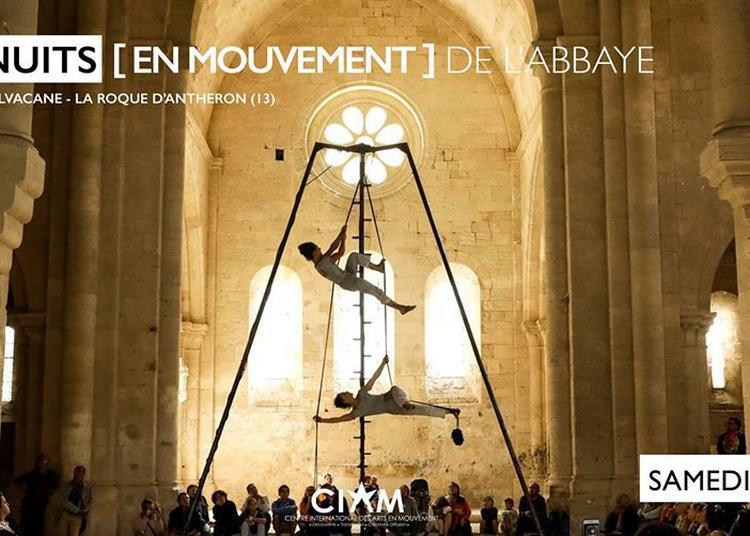 Acte IX - Les nuits [en mouvement] de l'Abbaye à Aix en Provence