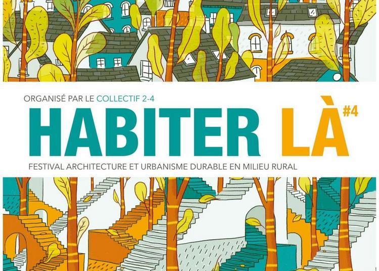 Habiter Là #4, festival architecture et urbanisme durable en milieu rural 2019