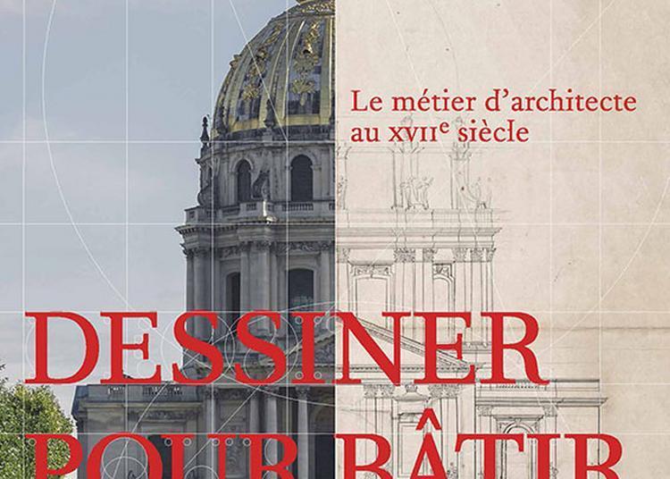 Dessiner pour bâtir. Le métier d'architecte au XVIIe siècle à Paris 3ème