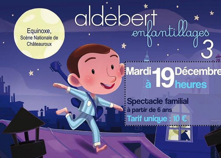 Aldebert, Enfantillages 3 à Chateauroux