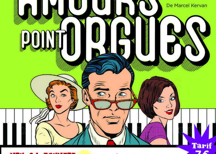 Amours Point Orgues - Saison 2020 - Théâtre Fayen à Fay de Bretagne