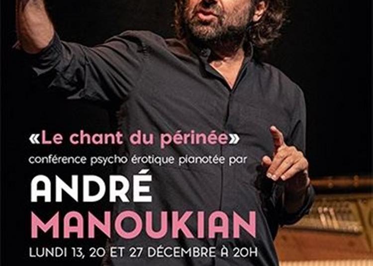 André Manoukian Dans Le Chant Du Périnée à Paris 9ème
