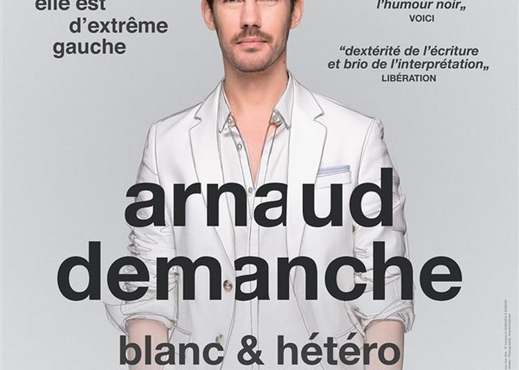 Arnaud Demanche Dans Blanc Et Hétéro à Bar le Duc