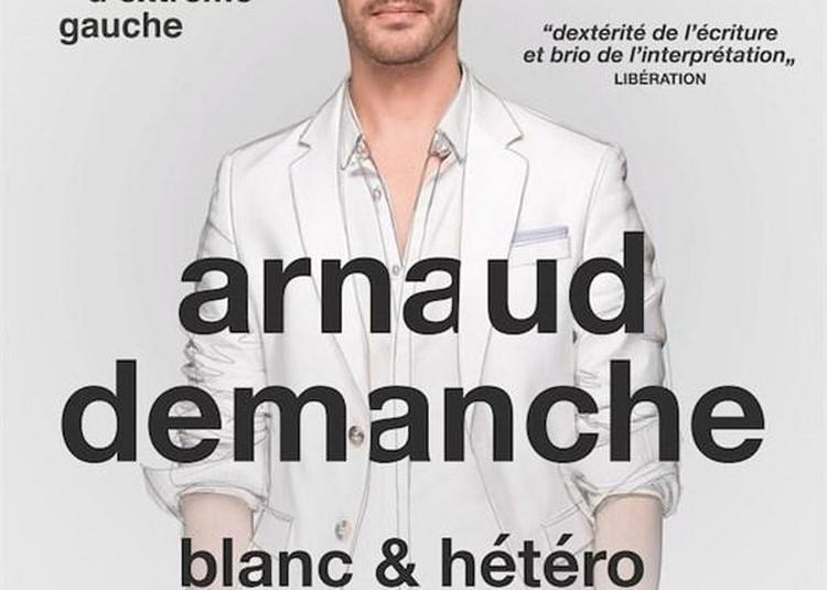 Arnaud Demanche Dans Blanc & Hétéro à Six Fours les Plages