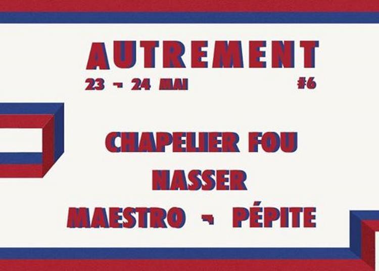 Autrement 6 / Chapelier Fou, Nasser, Maestro, Pépite à Merignac