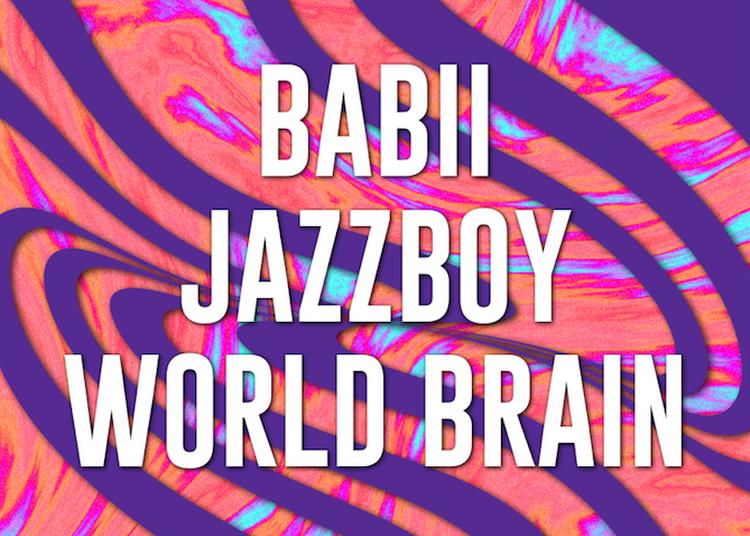 Babii / Jazzboy / World Brain à Montreuil